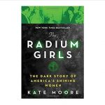Color image of the front cover of the book Radium Girls: the Dark Story of America's Shining Women by Kate Moore.