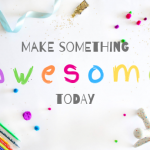 "Text says ""make something awesome today"". Colored pencils, pom poms, ribbon, glitter, and other craft items surround the words."