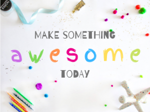 """Text says """"make something awesome today"""". Colored pencils, pom poms, ribbon, glitter, and other craft items surround the words."""