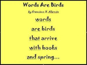 Poem fragment against yellow background: Words Are Birds by Fancisco X. Alarcon, words are birds that arrive with books and spring...