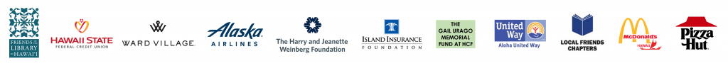 Friends of the Library, HFSCU, Alaska Airlines, Harry and Jeanette Weinberg Foundation, Ward Village, Island Insurance, Gail Urago Memorial, Aloha United Way, McDonalds, Hawaii Pizza Hut